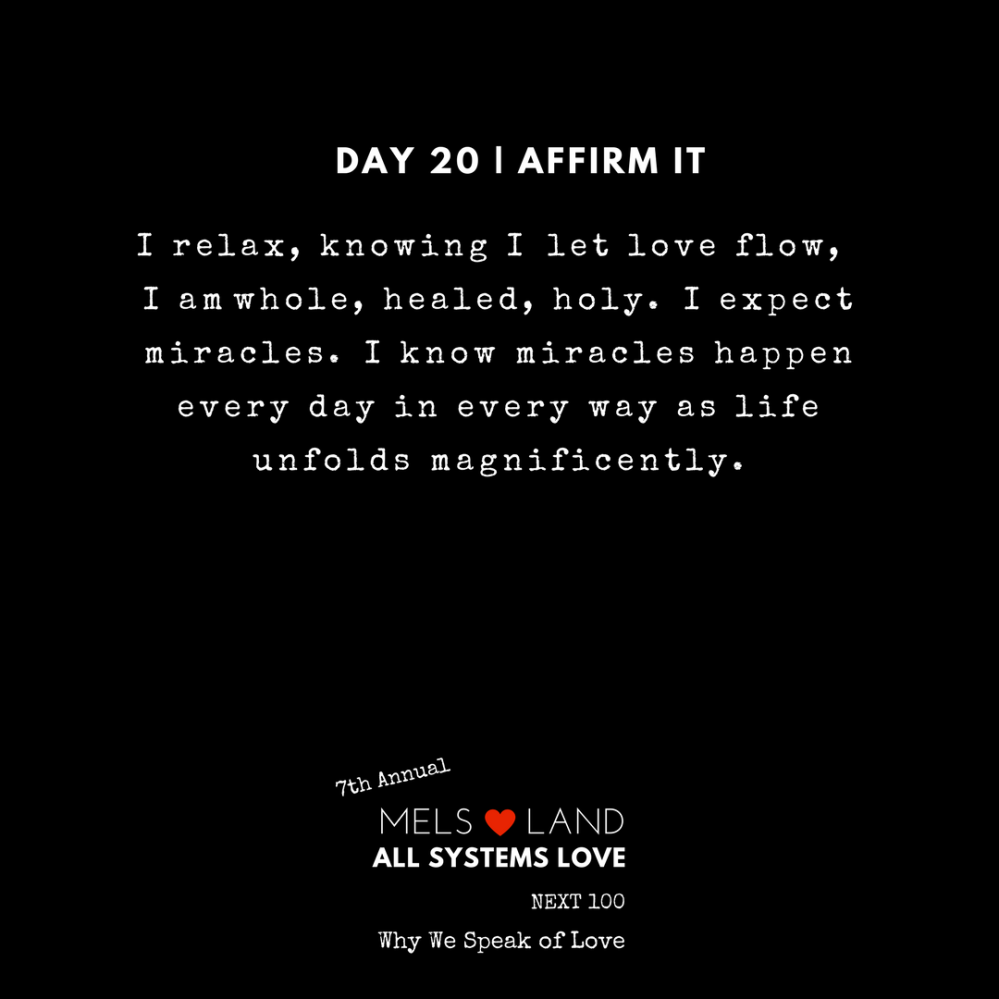 20 Affirmations Day 20 7th Annual Mels Love Land All Systems Love Next100 _ Why We Speak of Love