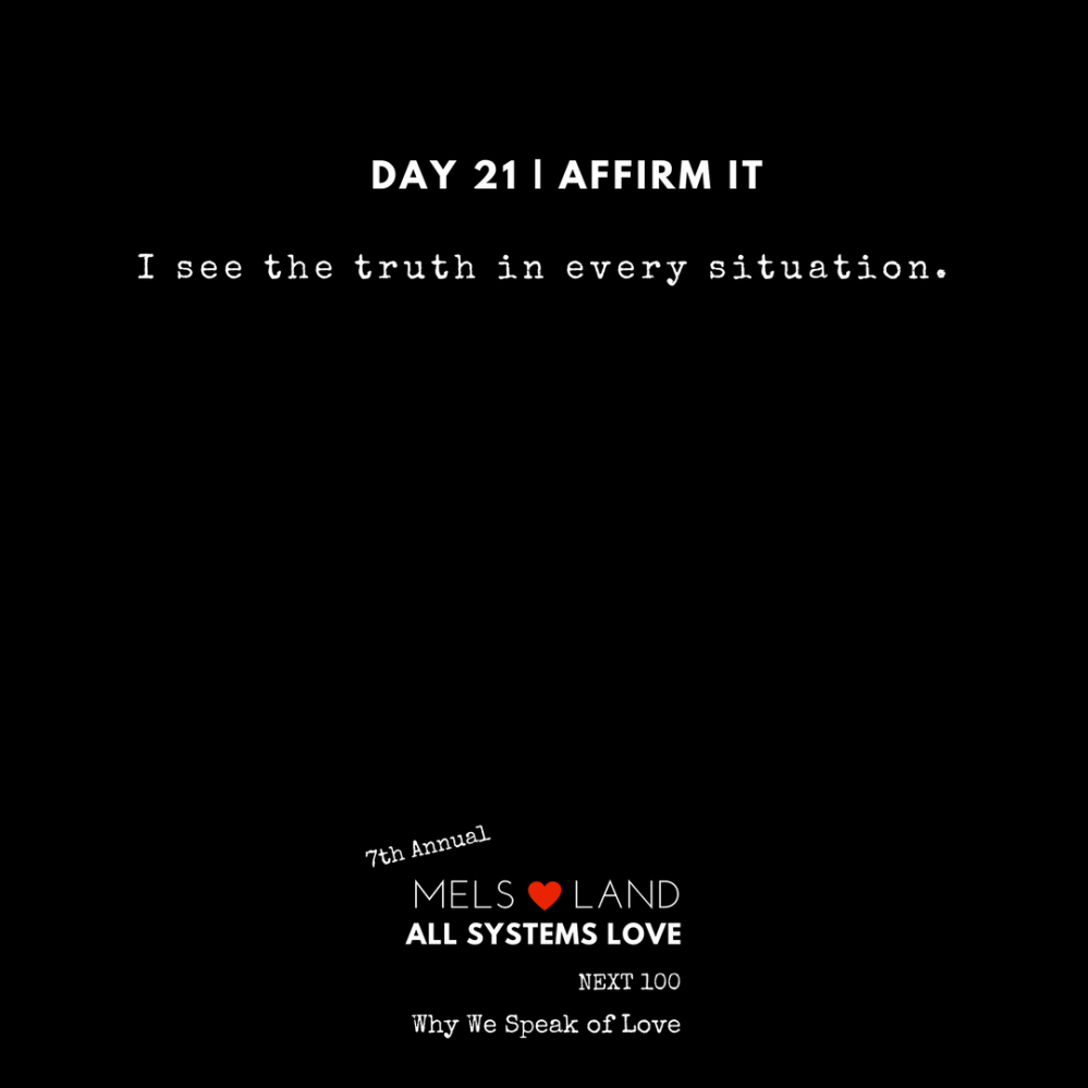 21 Affirmations Part 2 Day 21 7th Annual Mels Love Land All Systems Love Next100 _ Why We Speak of Love