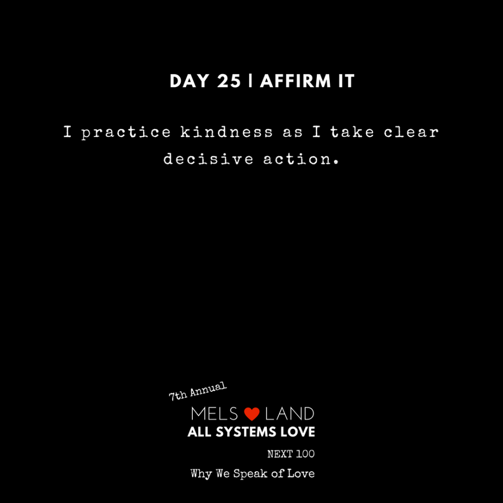 25 Affirmations Part 2 Day 25 7th Annual Mels Love Land All Systems Love Next100 _ Why We Speak of Love