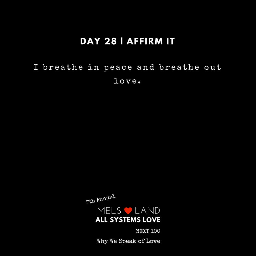28 Affirmations Part 2 Day 28 7th Annual Mels Love Land All Systems Love Next100 _ Why We Speak of Love