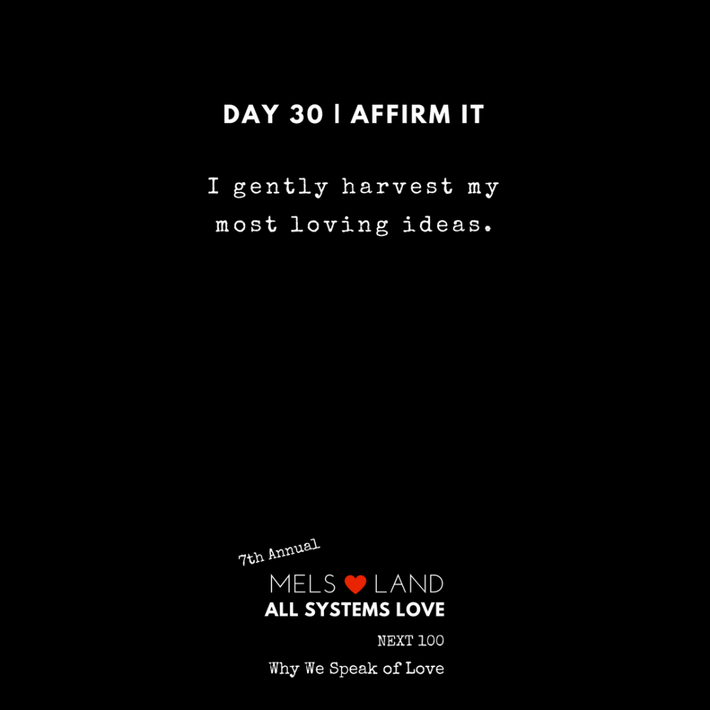 30 Affirmations Part 2 Day 30 7th Annual Mels Love Land All Systems Love Next100 _ Why We Speak of Love