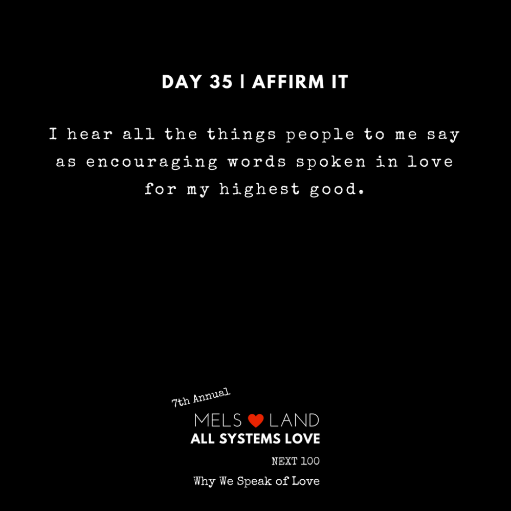 35 Affirmations Part 2 Day 35 7th Annual Mels Love Land All Systems Love Next100 _ Why We Speak of Love