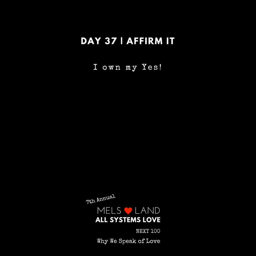 37 Affirmations Part 2 Day 37 7th Annual Mels Love Land All Systems Love Next100 _ Why We Speak of Love (1)