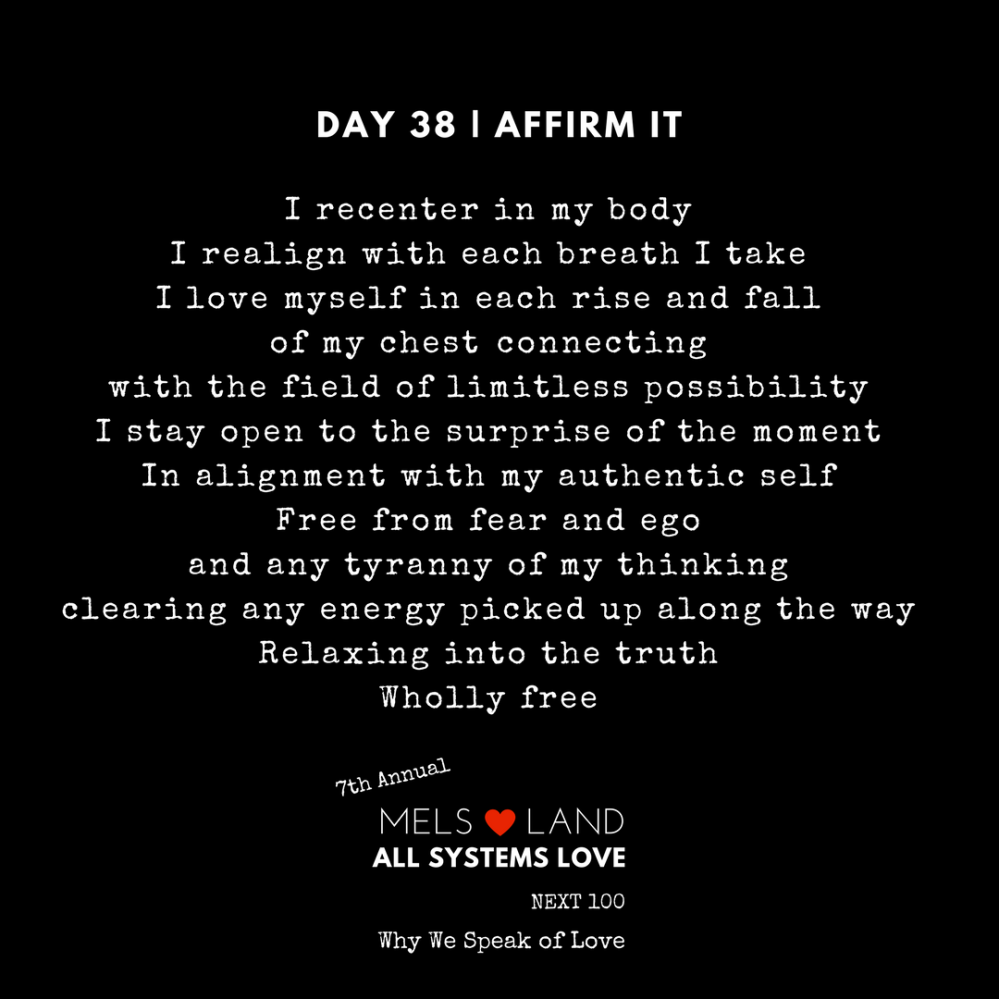 38 Affirmations Part 2 Day 38 7th Annual Mels Love Land All Systems Love Next100 | Why We Speak of Love