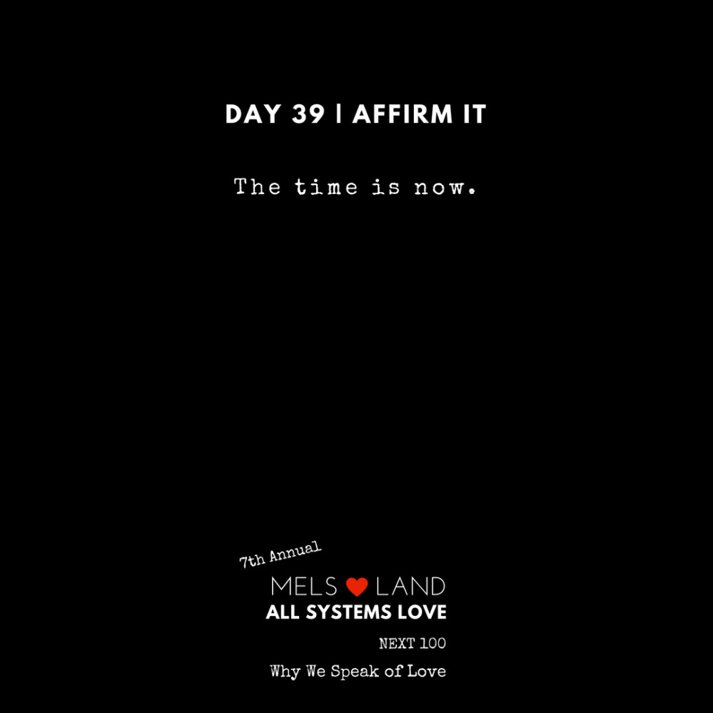 39 Affirmations Part 2 Day 39 7th Annual Mels Love Land All Systems Love Next100 | Why We Speak of Love