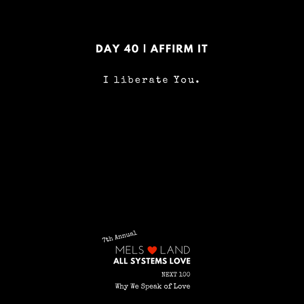 40 Affirmations Part 2 _ 21 - 49 7th Annual Mels Love Land All Systems Love Next100 _ Why We Speak of Love (1)