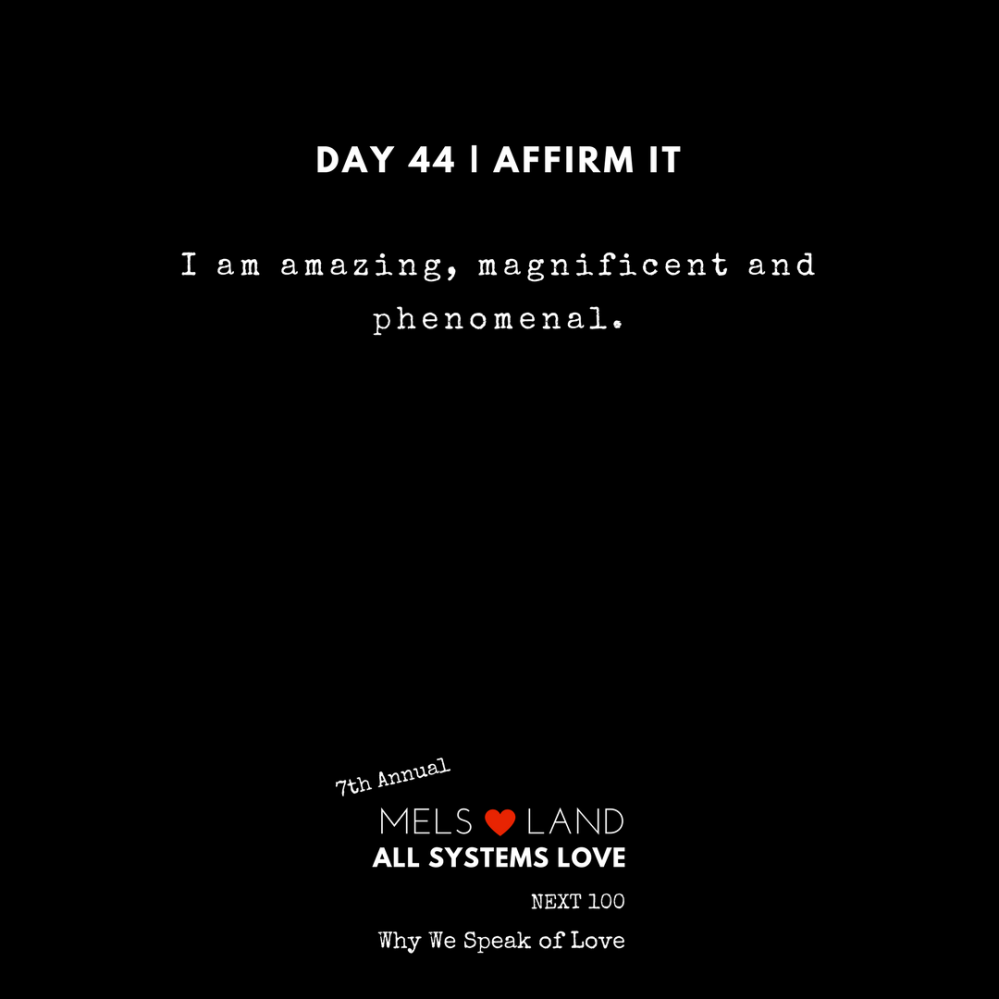 44 Affirmations Part 2 Day 44 7th Annual Mels Love Land All Systems Love Next100 _ Why We Speak of Love (1)