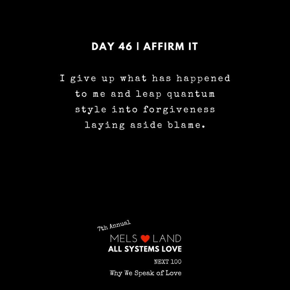 46 Affirmations Part 2 Day 46 7th Annual Mels Love Land All Systems Love Next100 _ Why We Speak of Love