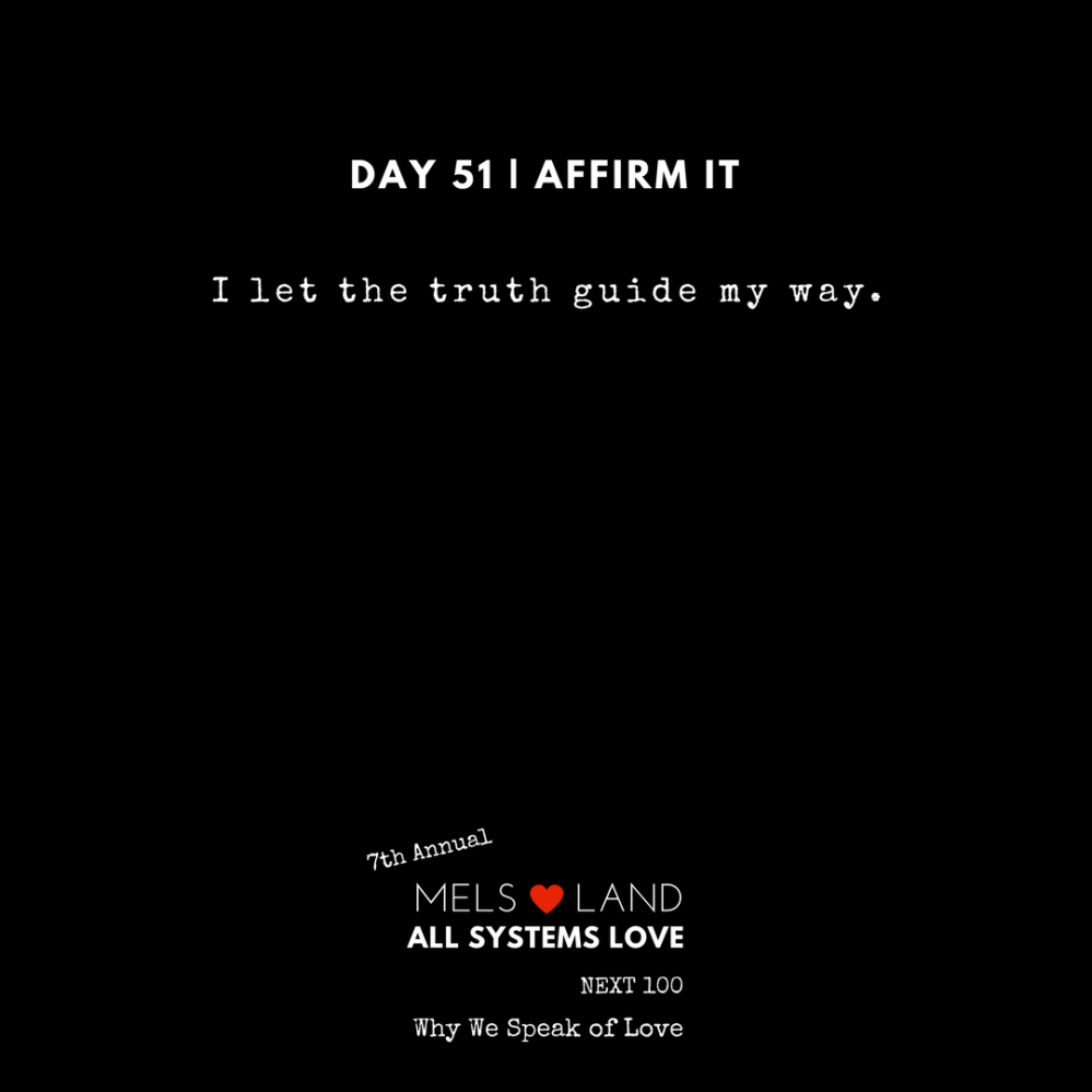 51 Affirmations Part 2 Day 51 | 7th Annual Mels Love Land All Systems Love Next100 | Why We Speak of Love