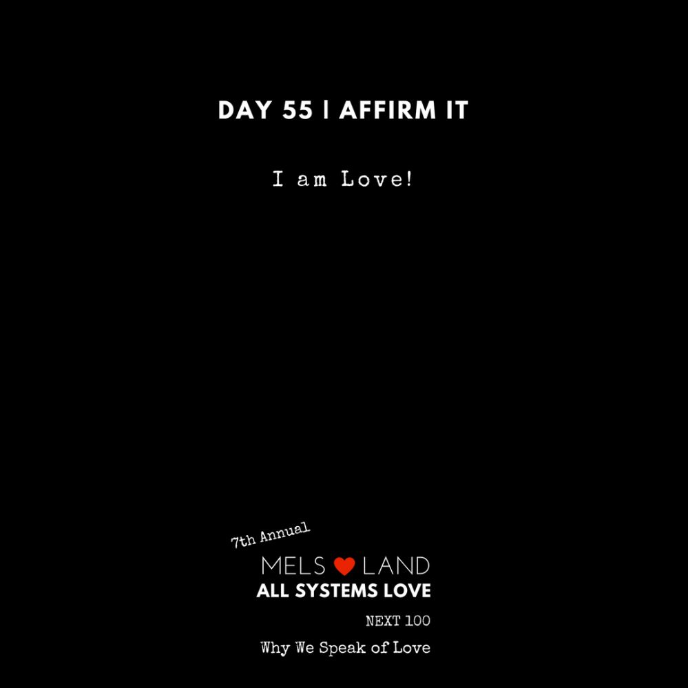 55 Affirmations Part 2 Day 55 7th Annual Mels Love Land All Systems Love Next100 _ Why We Speak of Love (3)