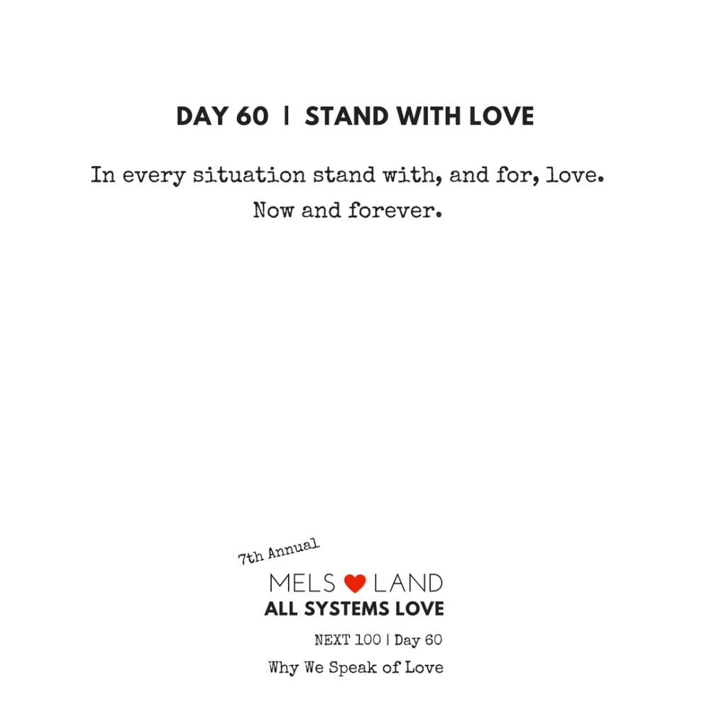 60 Part Four Day 60 7th Annual Mels Love Land All Systems Love Next100 | Why We Speak of Love