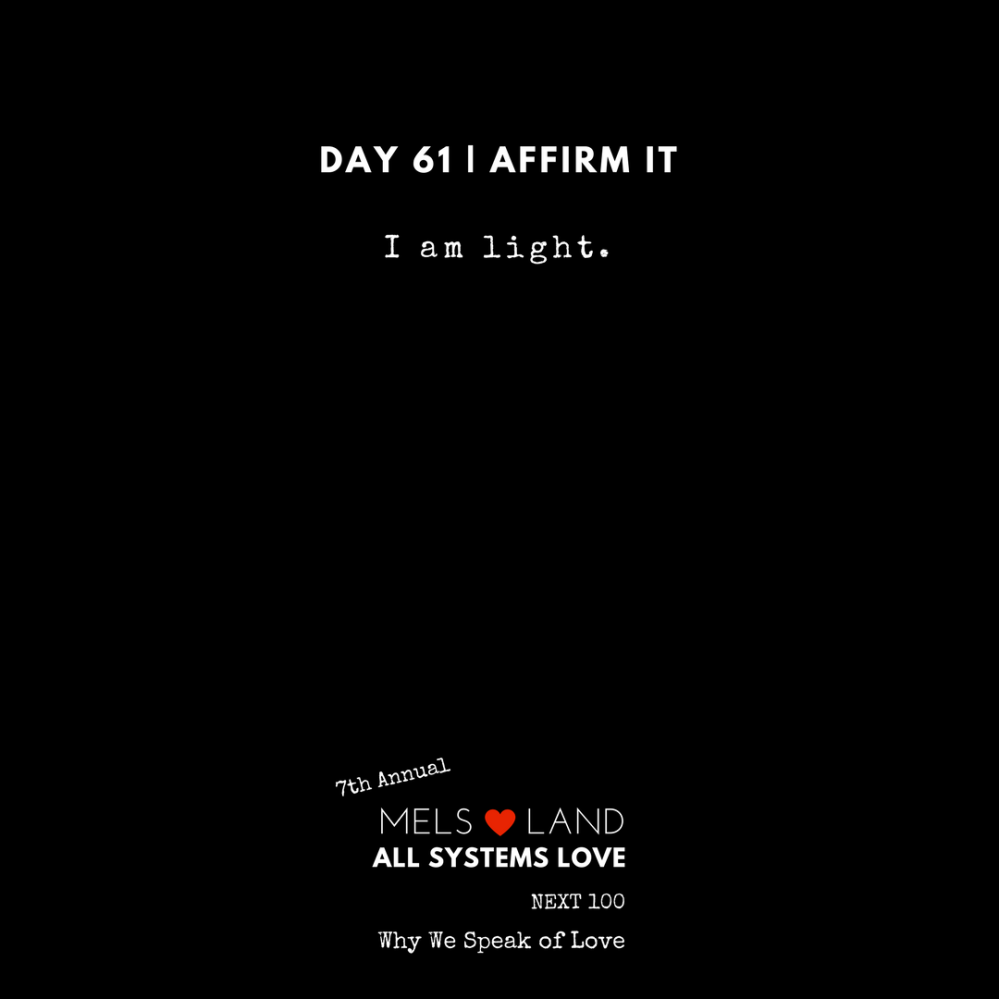 61 Affirmations Part 2 Day 61 7th Annual Mels Love Land All Systems Love Next100 _ Why We Speak of Love (2)
