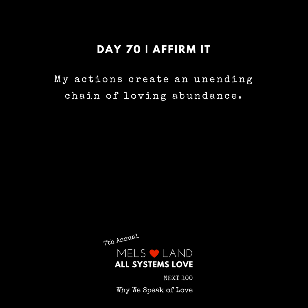 70 Affirmations Part 3 Day 70 7th Annual Mels Love Land All Systems Love Next100 _ Why We Speak of Love (1)