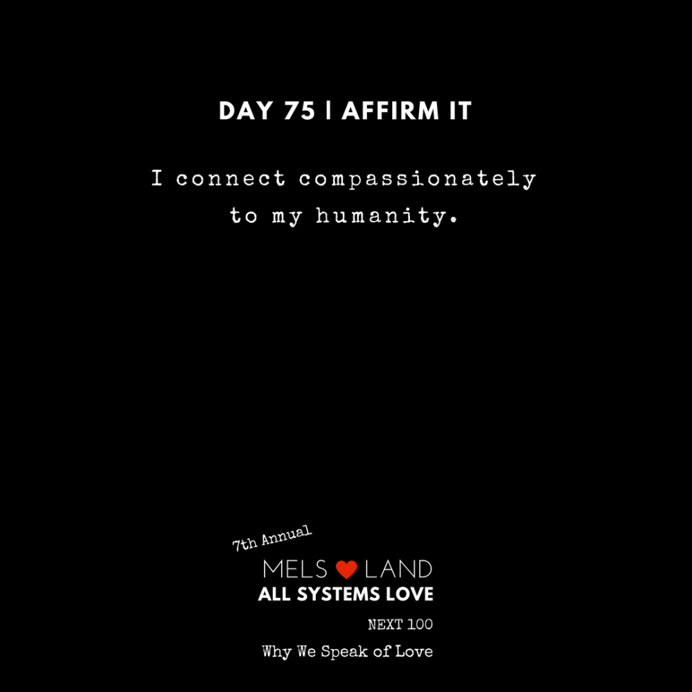 75 Affirmations Part 3 Day 75 7th Annual Mels Love Land All Systems Love Next100 _ Why We Speak of Love