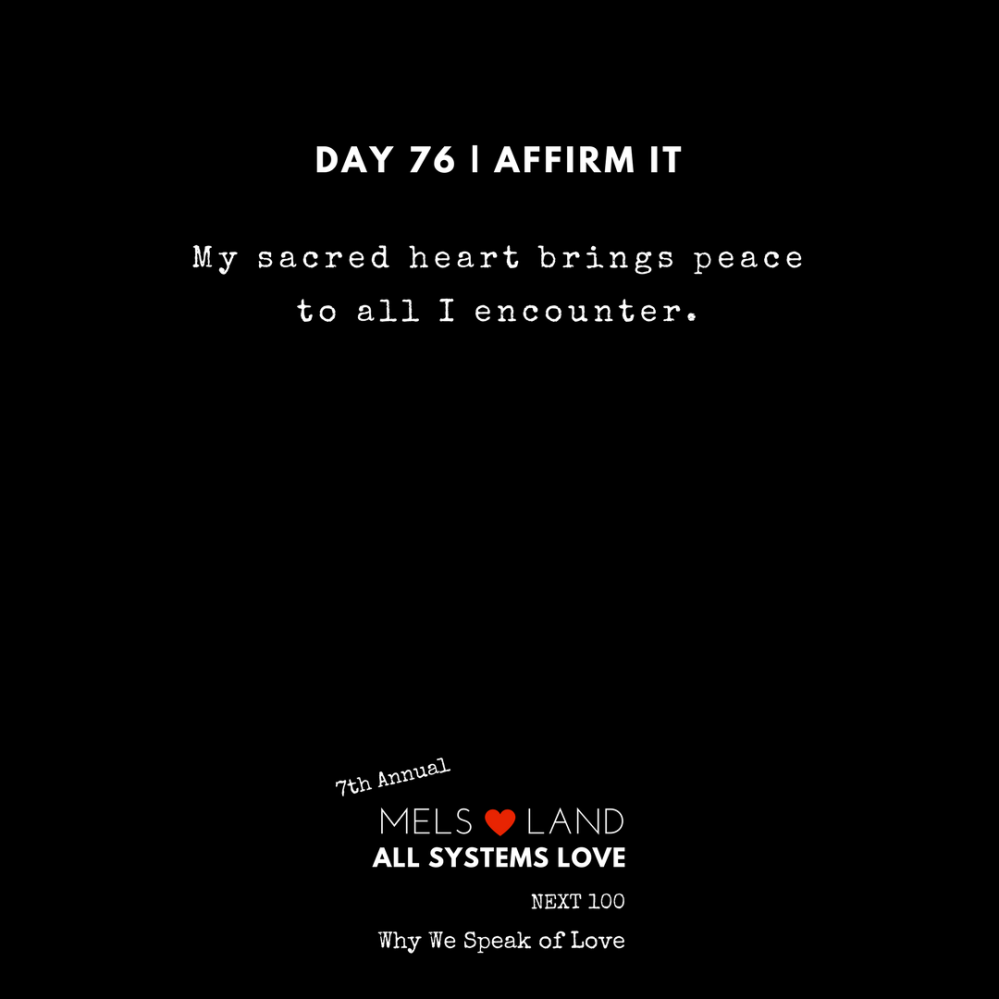 76 Affirmations Part 3 Day 76 7th Annual Mels Love Land All Systems Love Next100 _ Why We Speak of Love