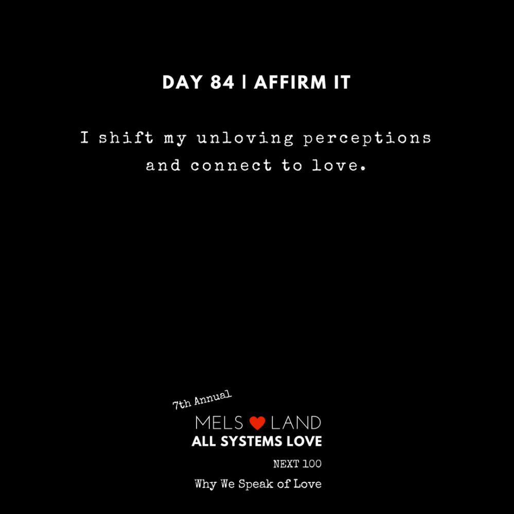 84 Affirmations Part 3 Day 84 7th Annual Mels Love Land All Systems Love Next100 _ Why We Speak of Love (1)
