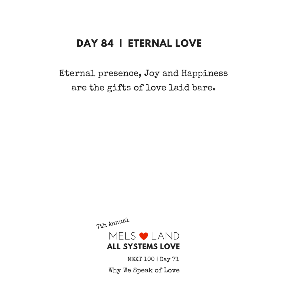 84 Part Five Day 84 7th Annual Mels Love Land All Systems Love Next100 _ Why We Speak of Love