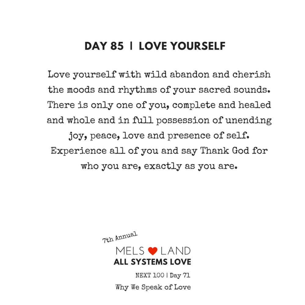 85 Part Five Day 85 7th Annual Mels Love Land All Systems Love Next100 _ Why We Speak of Love