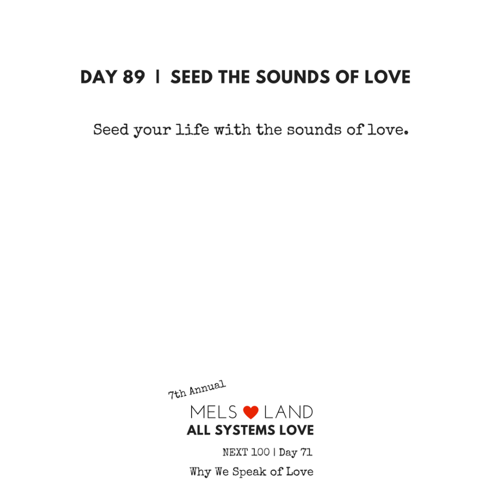 89 Part Five Day 89 7th Annual Mels Love Land All Systems Love Next100 _ Why We Speak of Love
