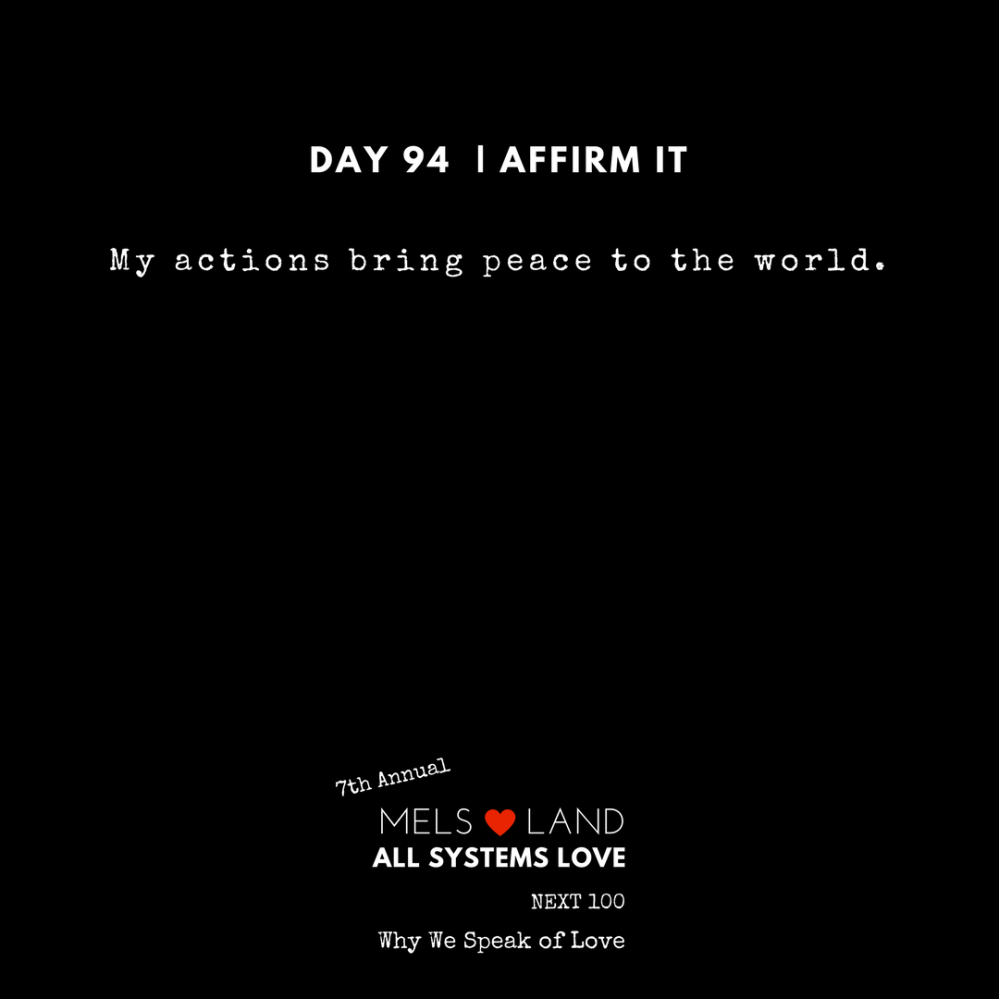 94 Affirmations Part 3 Day 947 th Annual Mels Love Land All Systems Love Next100 _ Why We Speak of Love (1)