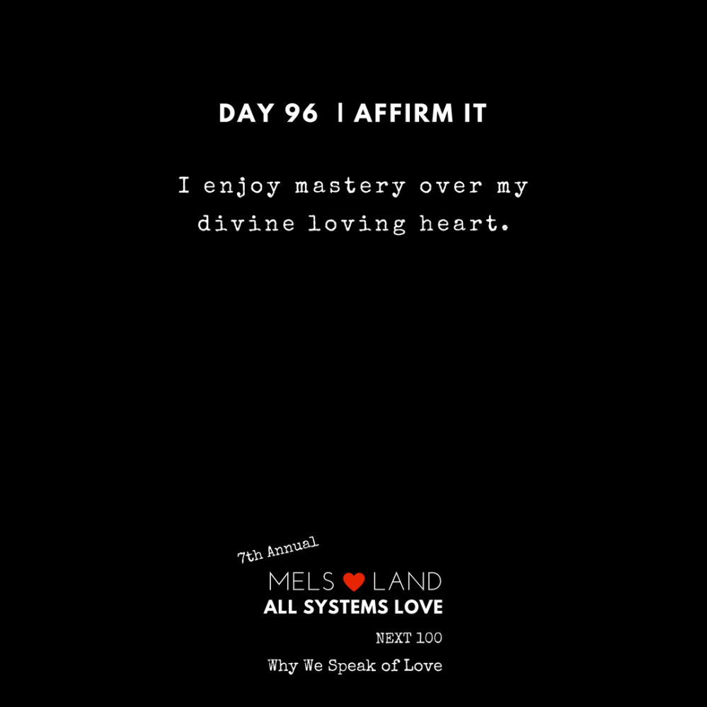 96 Affirmations Part 3 95-100 _ 7th Annual Mels Love Land All Systems Love Next100 _ Why We Speak of Love