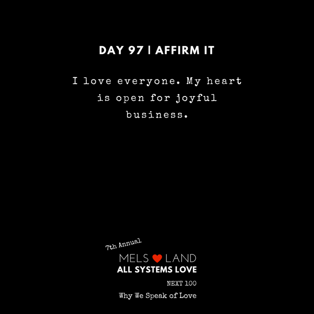 97 Affirmations Part 3 Day 97 7th Annual Mels Love Land All Systems Love Next100 _ Why We Speak of Love (1)