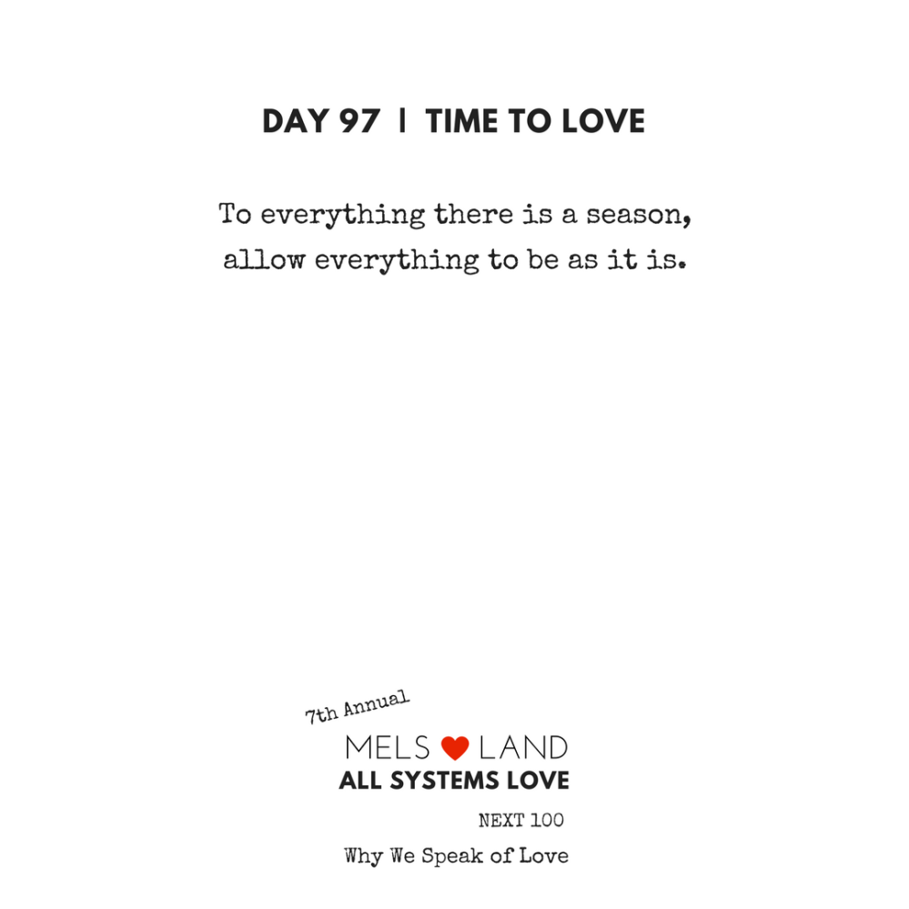 97 Part Five Day 97 | 7th Annual Mels Love Land All Systems Love Next100 | Why We Speak of Love