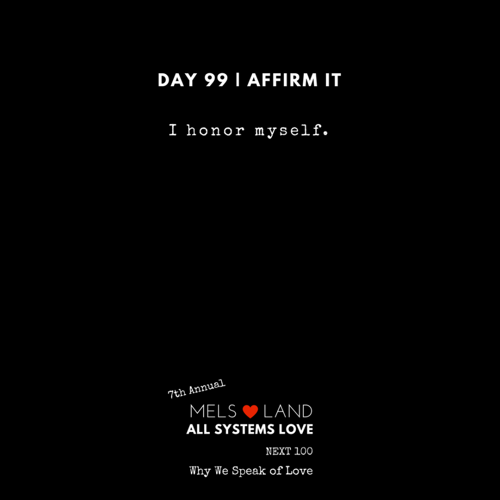 99 Affirmations Part 3 95-100 _ 7th Annual Mels Love Land All Systems Love Next100 _ Why We Speak of Love